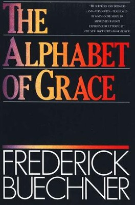The Alphabet of Grace   -     By: Frederick Buechner