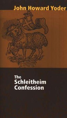 The Schleitheim Confession   -     By: John Howard Yoder