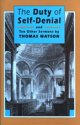 The Duty of Self-Denial and Ten Other Sermons  -     By: Thomas Watson