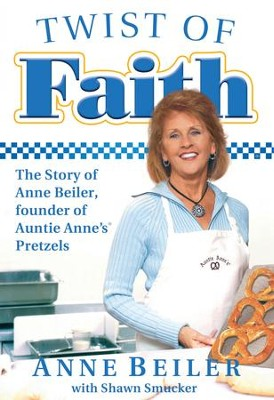 Twist of Faith: The Story of Anne Beiler, Founder of Auntie Anne's Pretzels - eBook  -     By: Anne Beiler