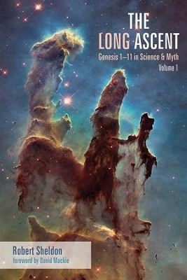 The Long Ascent: Genesis 1-11 in Science & Myth, Volume 1  -     By: Robert Sheldon