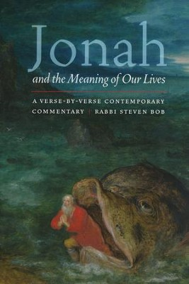 Jonah and the Meaning of Our Lives: A Verse-by-Verse Contemporary Commentary  -     By: Rabbi Steven Bob