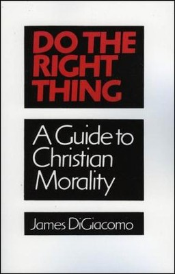 Do the Right Thing: A Guide to Christian  Morality  -     By: James DiGiacomo