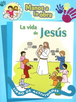 Manos a la Obra: La Vida de Jesús, Libro de Actividades  (Hands to Work: The Life of Jesus Activity Book)  -