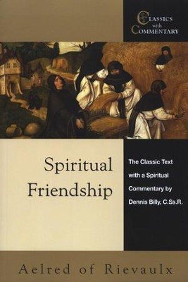 Spiritual Friendship: The Classic Text with a Spiritual Commentary by Dennis Billy  -     Edited By: Dennis Billy     By: Aelred of Rievaulx