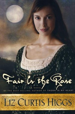 Fair Is the Rose, Lowlands of Scotland Series #2   -     By: Liz Curtis Higgs