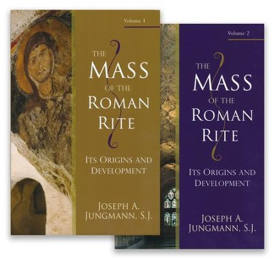 The Mass of the Roman Rite: Its Origins and Development, 2 Volumes  -     By: Joseph A. Jungmann S.J.