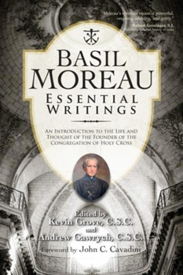 Basil Moreau: Essential Writings  -     By: Basil Moreau, Kevin Grove C.S.C., Andrew Gawrych C.S.C.