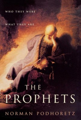 The Prophets: Who They Were, What They Are    -     By: Norman Podhoretz