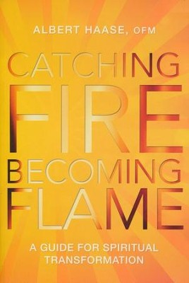 Catching Fire, Becoming Flame: A Personal Guide for Spiritual Transformation  -     By: Albert Haase