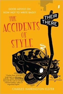The Accidents of Style: Good Advice on How Not to Write Badly  -     By: Charles Harrington Elster