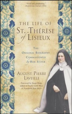 The Life of St. Thérèse of Lisieux: The Original Biography Commissioned by Her Sister  -     By: August Pierre Laveille