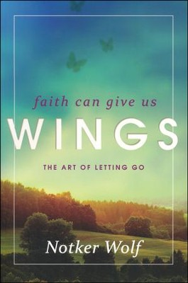 Faith Can Give Us Wings: The Art of Letting Go  -     By: Notker Wolf