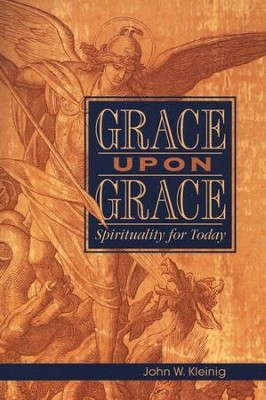 Grace Upon Grace: Spirituality for Today  -     By: John W. Kleinig