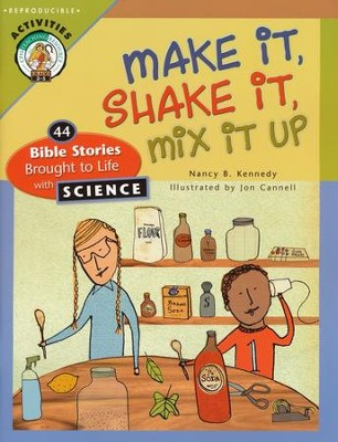 Make It, Shake It, Mix It Up: 44 Bible Stories Brought to Life with Science  -     By: Nancy B. Kennedy