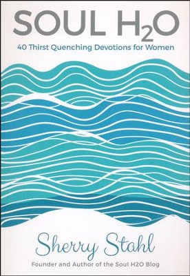 Soul H2O: 40 Thirst Quenching Devotions for Women  -     By: Sherry Stahl