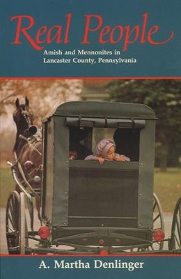 Real People: Amish & Mennonites in Lancaster County Pennsylvania  -     By: A. Martha Denlinger