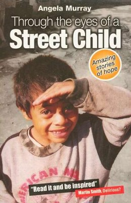 Through the Eyes of a Street Child: Amazing Stories of Hope  -     By: Angela Murray