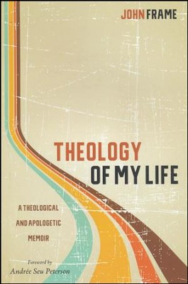 Theology of my life a theological and apologetic memoir john theology of my life a theological and apologetic memoir by john frame fandeluxe Images