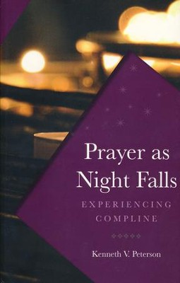 Prayer As Night Falls: Experiencing Compline   -     By: Kenneth V. Peterson