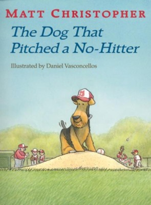 The Dog That Pitched a No-Hitter   -     By: Matt Christopher