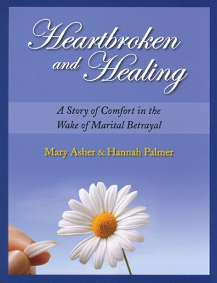 Heartbroken and Healing: A Story of Comfort in the Wake of Marital Betrayal  -     By: Mary Asher, Hannah Palmer