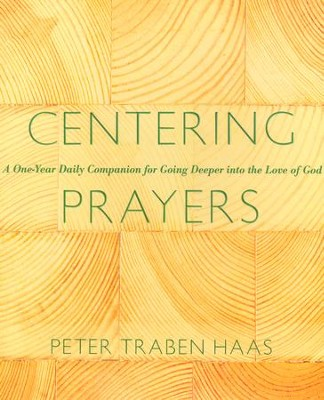 Centering Prayers: A One-Year Daily Companion for Going Deeper into the Love of God  -     By: Peter Traban Haas