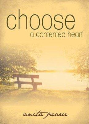 Choose a Contented Heart   -     By: Anita Pearce
