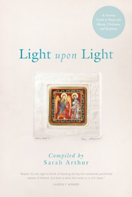 Light Upon Light: A Literary Guide for Advent, Christmas, and Epiphany  -     By: Sarah Arthur