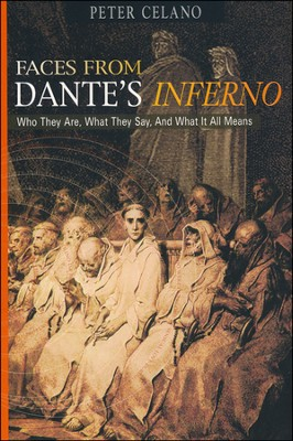 Faces from Dante's Inferno: Who They Are, What They Say, and What it All Means  -     By: Peter Celano