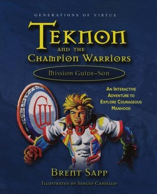 Teknon and the Champion Warriors: Mission Guide (for sons)  -     By: Brent Sapp