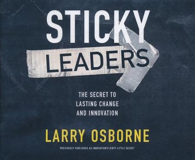 Sticky Leaders: The Secret to Lasting Change and Innovation - unabridged audio book on CD  -     Narrated By: Tommy Cresswell     By: Larry Osborne