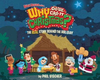 Buck Denver Asks ... Why Do We Call it Christmas?, hardcover  -     By: Phil Vischer