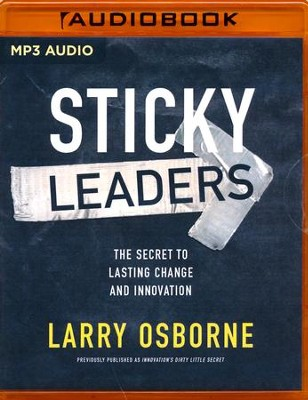 Sticky Leaders: The Secret to Lasting Change and Innovation - unabridged audio book on MP3-CD  -     Narrated By: Tommy Cresswell     By: Larry Osborne
