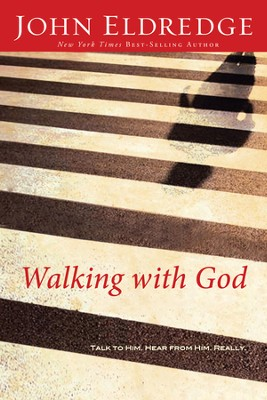 Walking with God: Talk to Him. Hear from Him. Really. - eBook  -     By: John Eldredge