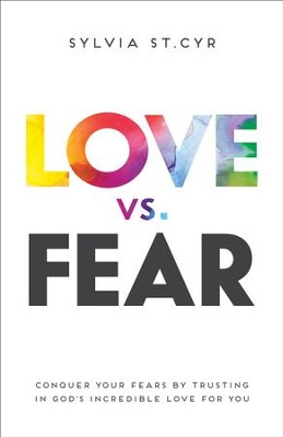 Love vs. Fear: Conquer Your Fears by Trusting in God's Incredible Love for You  -     By: Sylvia St. Cyr