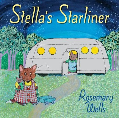 Stella's Starliner  -     By: Rosemary Wells     Illustrated By: Rosemary Wells