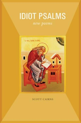 Idiot Psalms: New Poems  -     By: Scott Cairns