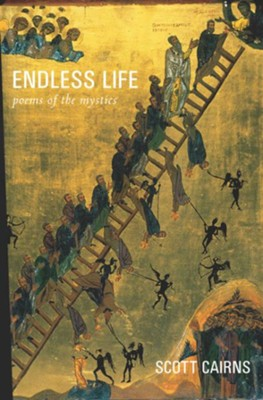 Endless Life: Poems of the Mystics  -     By: Scott Cairns