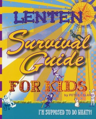 Lenten Survival Guide for Kids: I am Supposed to Do What?!  -     By: Peter Celano