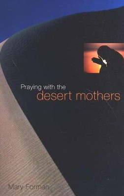 Praying with the Desert Mothers  -     By: Mary Forman