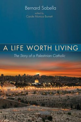 A Life Worth Living: The Story of a Palestinian Catholic  -     By: Bernard Sabella
