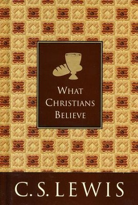 What Christians Believe [C.S. Lewis]   -     By: C.S. Lewis