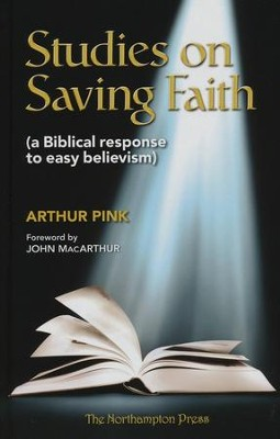 Studies on Saving Faith: A Biblical Response to Easy Believism  -     Edited By: Don Kistler     By: A.W. Pink
