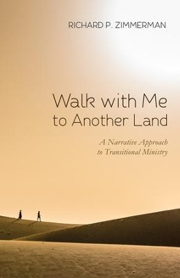 Walk with Me to Another Land: A Narrative Approach to Transitional Ministry  -     By: Richard P. Zimmerman