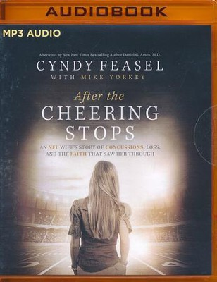 After the Cheering Stops: An NFL Wife's Story of Concussions, Loss and the Faith that Saw Her Through - unabridged audio book on MP3-CD  -     By: Cyndy Feasel, Mike Yorkey