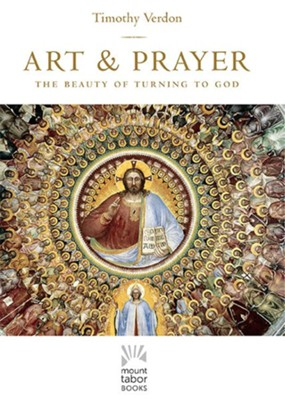 Art and Prayer: A Celebration of Turning to God  -     By: Timothy Verdon