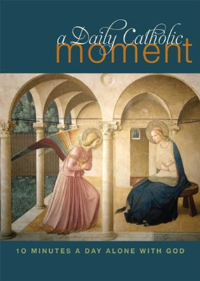 A Daily Catholic Moment: Ten Minutes a Day Alone With God  -     By: Peter Celano
