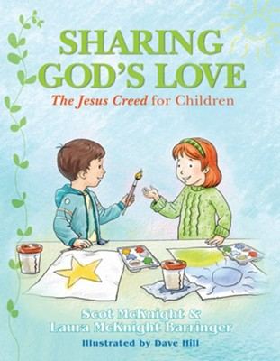 Sharing God's Love: The Jesus Creed for Children   -     By: Scot McKnight, Laura McKnight Barringer     Illustrated By: David Hill