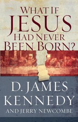 What If Jesus Had Never Been Born? - eBook  -     By: D. James Kennedy, Jerry Newcombe